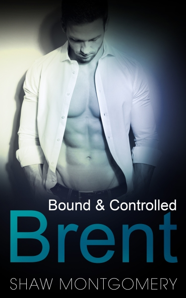 Bound and Controlled Brent by Shaw Montgomery - Gay Romance Ebook Cover